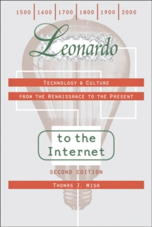 Leonardo to the Internet : Technology and Culture from the Renaissance to the Present, Paperback
