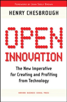 Open Innovation : The New Imperative for Creating and Profiting from Technology, Paperback