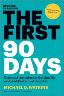 The First 90 Days : Proven Strategies for Getting Up to Speed Faster and Smarter, Hardback