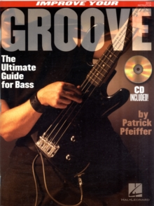 Improve Your Groove : The Ultimate Guide for Bass, Paperback
