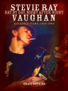 Stevie Ray Vaughan : Day by Day, Night After Night (His Early Years, 1954-1982), Paperback