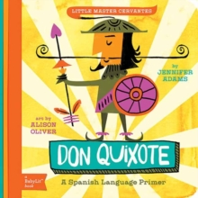 Little Master Cervantes : Don Quixote A Babylit Spanish Primer, Board book