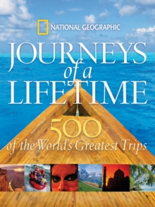 Journeys of a Lifetime : 500 of the Word's Greatest Trips, Hardback