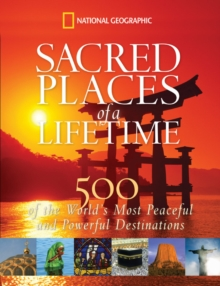 Sacred Places of a Lifetime : 500 of the World's Most Peaceful and Powerful Destinations, Hardback