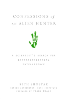 Confessions of an Alien Hunter : A Scientists Search for Extraterrestrial Intelligence, Hardback