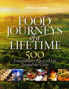Food Journeys of a Lifetime : 500 Extraordinary Places to Eat Around the Globe, Hardback