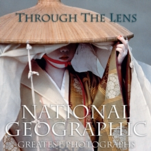 "Through the Lens : ""National Geographic""'s Greatest Photographs, Hardback"