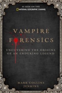 Vampire Forensics : Uncovering the Origins of an Enduring Legend, Hardback