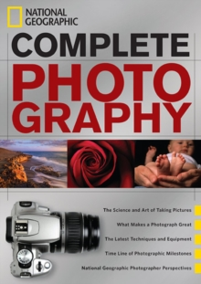 National Geographic Complete Photography, Hardback