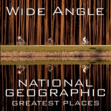 Wide Angle : National Geographic Greatest Places, Hardback