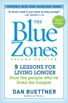 The Blue Zones : 9 Lessons for Living Longer from the People Who've Lived the Longest, Paperback Book