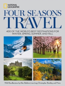 Four Seasons of Travel : 400 of the World's Best Destinations in Winter, Spring, Summer, and Fall, Hardback