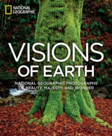Visions of Earth : National Geographic Photographs of Beauty, Majesty, and Wonder, Hardback