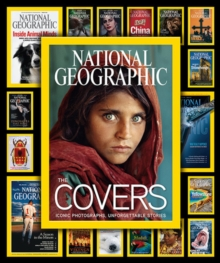 National Geographic the Covers : Iconic Photographs, Unforgettable Stories, Hardback