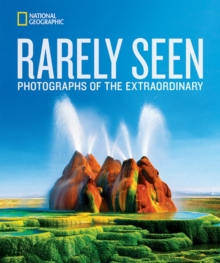 National Geographic Rarely Seen : Photographs of the Extraordinary, Hardback