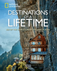 Destinations of a Lifetime : 225 of the World's Most Amazing Places, Hardback