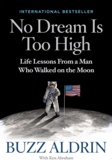 No Dream is Too High : Life Lessons from a Man Who Walked on the Moon, Hardback