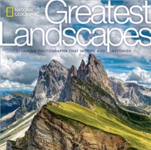 National Geographic Greatest Landscapes : Stunning Photographs That Inspire and Astonish, Hardback