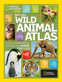 NG Wild Animal Atlas : Earth's Astonishing Animals and Where They Live, Hardback