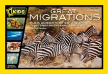 Great Migrations : Whales, Wildebeests, Butterflies, Elephants, and Other Amazing Animals on the Move, Hardback