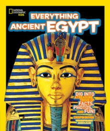 Everything Ancient Egypt : Dig into a Treasure Trove of Facts, Photos, and Fun, Paperback