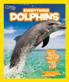 Everything dolphins : All the Dolphin Facts, Photos, and Fun That Will Make You Flip, Paperback Book