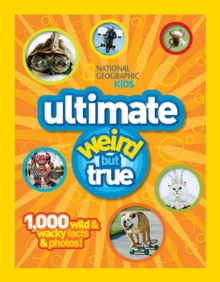 Ultimate Weird But True : 1000 Wild and Wacky Facts, Plus Amazing Photos!, Hardback
