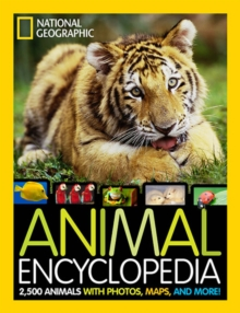 Animal Encyclopedia : 2,500 Animals, From-the-Field Reports, Maps, and More, Hardback