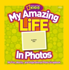 My Amazing Life in Photos : My Fun, Wacky, and Inspirational Photo Scrapbook, Paperback