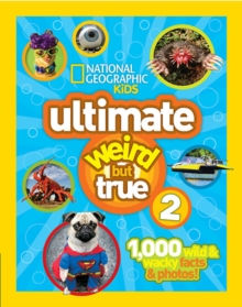 Uttimate Weird But True 2 : 1,000 Wild and Wacky Facts and Photos, Hardback