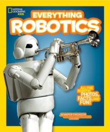 National Geographic Kids Everything Robotics : All the Photos, Facts, and Fun to Make You Race for Robots, Paperback