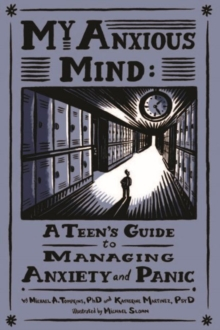My Anxious Mind : A Teen's Guide to Managing Anxiety and Panic, Paperback Book