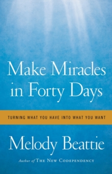 Make Miracles in Forty Days : Turning What You Have into What You Want, Paperback
