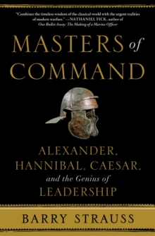 Masters of Command : Alexander, Hannibal, Caesar, and the Genius of Leadership, Paperback