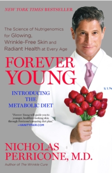 Forever Young : The Science of Nutrigenomics for Glowing, Wrinkle-Free Skin and Radiant Health at Every Age, Paperback