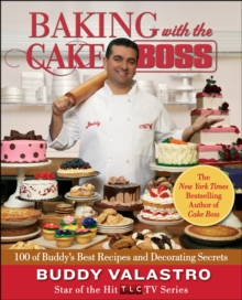 Baking with the Cake Boss : 100 of Buddy's Best Recipes and Decorating Secrets, Hardback