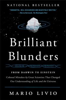 Brilliant Blunders : From Darwin to Einstein - Colossal Mistakes by Great Scientists That Changed Our Understanding of Life and the Universe, Paperback