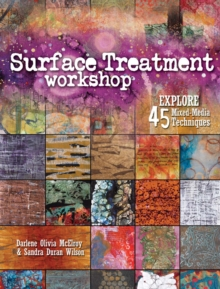 Surface Treatment Workshop : Explore 45 Mixed Media Techniques, Paperback