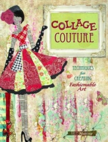 Collage Couture : Techniques for Creating Fashionable Art, Paperback