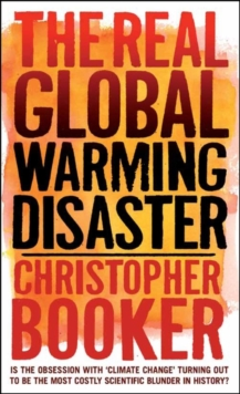 The Real Global Warming Disaster : Is the Obsession with 'climate Change' Turning Out to be the Most Costly Scientific Blunder in History?, Hardback Book