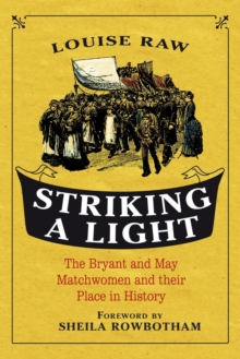 Striking a Light : The Bryant and May Matchwomen and Their Place in History, Paperback