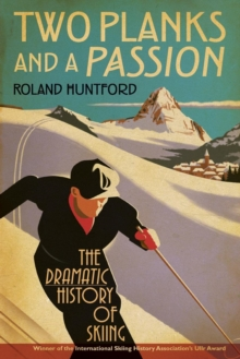 Two Planks and a Passion : The Dramatic History of Skiing, Paperback