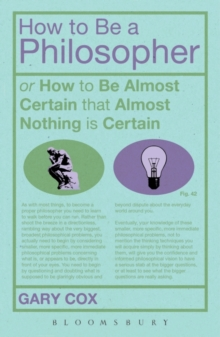 How to be a Philosopher : Or How to be Almost Certain That Almost Nothing is Certain, Hardback