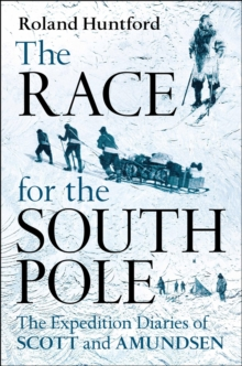The Race for the South Pole : In Their Own Words, Hardback