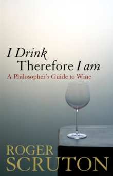 I Drink Therefore I am : A Philosopher's Guide to Wine, Paperback