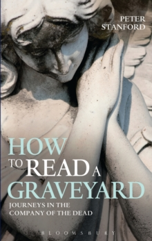 How to Read a Graveyard : Journeys in the Company of the Dead, Hardback