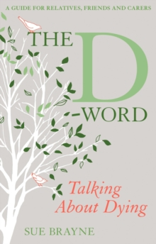 The D-Word: Talking About Dying : A Guide for Relatives, Friends and Carers, Paperback