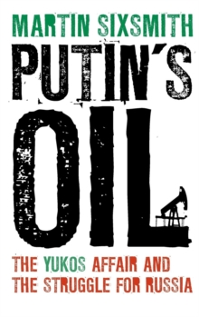 Putin's Oil : The Yukos Affair and the Struggle for Russia, Hardback