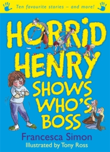 Horrid Henry Shows Who's Boss : Ten Favourite Stories - And More!, Paperback