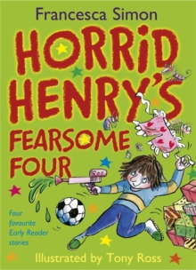Horrid Henry's Fearsome Four : Four Favourite Early Reader Stories, Hardback
